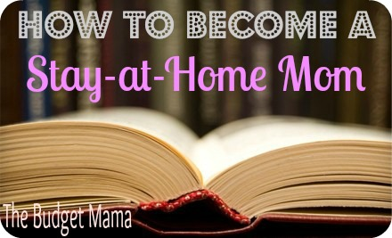 How to become a stay at home mom the budget mama