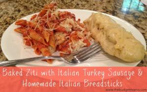 Baked Ziti with Italian Turkey Sausage & Homemade Italian Breadsticks