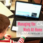 Managing the Chaos as a WAHM - 5 Tips for the WAHM with Toddlers