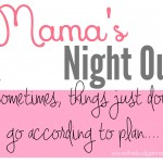 Mama's Night Out. Sometimes, things just don't go according to plan...