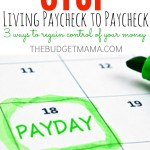 Stop Living Paycheck to Paycheck. 3 Ways to Regain Control of Your Money