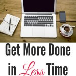 Get More Done in Less Time - Tips for WAHMs and Bloggers