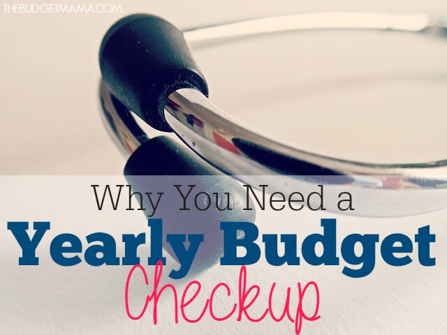 4 Reasons Why You Need a Yearly Budget Checkup