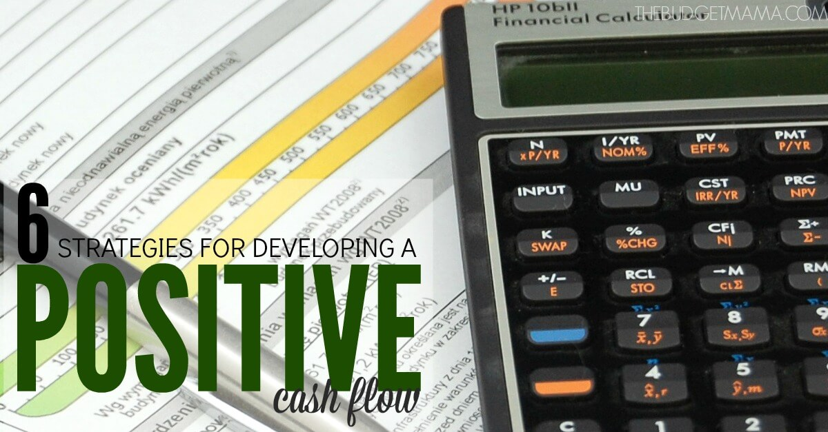 6 Strategies for Developing a Positive Cash Flow
