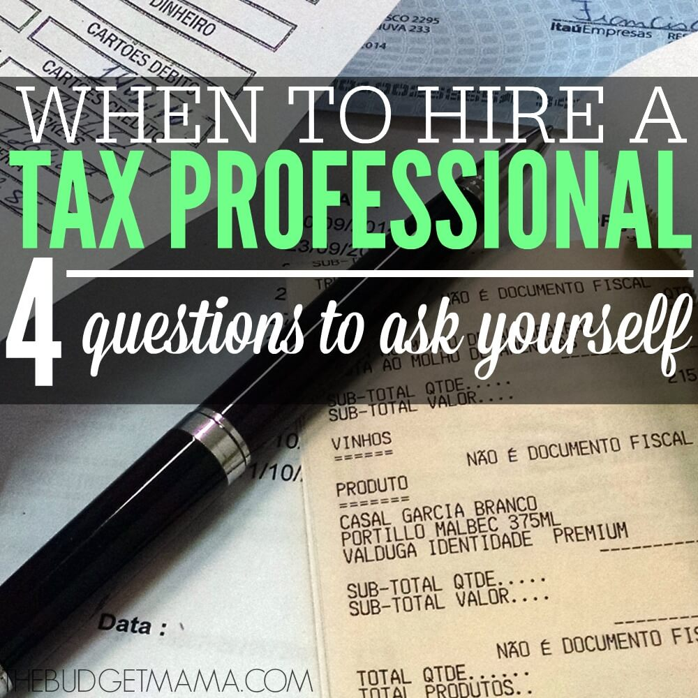 When to Hire a Tax Professional – 4 Questions to Ask Yourself