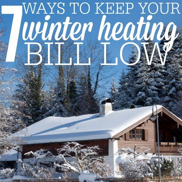 7 Ways to Keep Your Winter Heating Bill Low