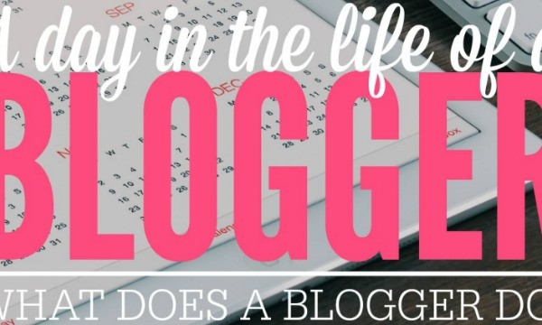 What Does a Blogger Do? A Day in the Life of a Blogger