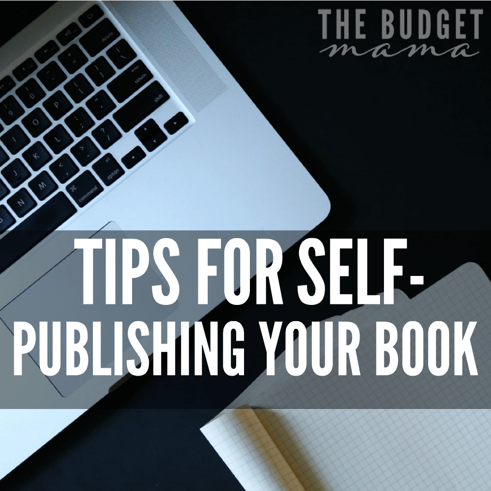 How to Self-Publish a Book – Tips to Get You Started