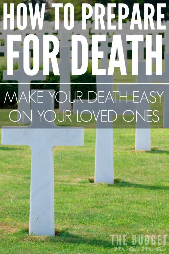 How to Prepare for Death - Make your death easy on your loved ones by making sure you follow these three ways to make this time bearable for them. It will help make it financially more bearable, make for less arguments over who gets what, and your last wishes will be honored.