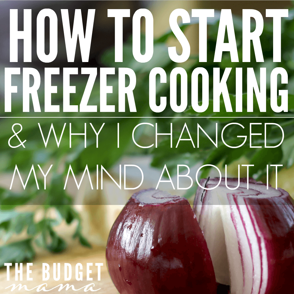 How to Start Freezer Cooking & Why I Changed My Mind About It