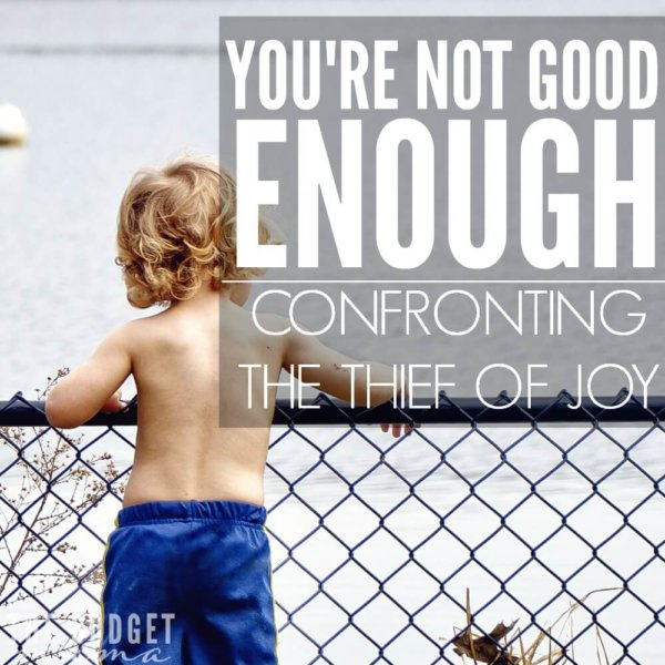 You're Not Good Enough. Confronting the Thief of Joy.