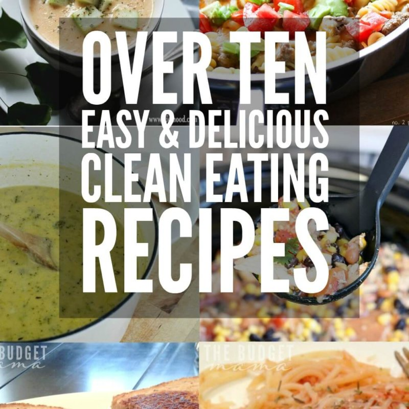 Over Ten Easy & Delicious Clean Eating Recipes