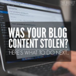 Was Your Blog Content Stolen? Here's What to Do Next…