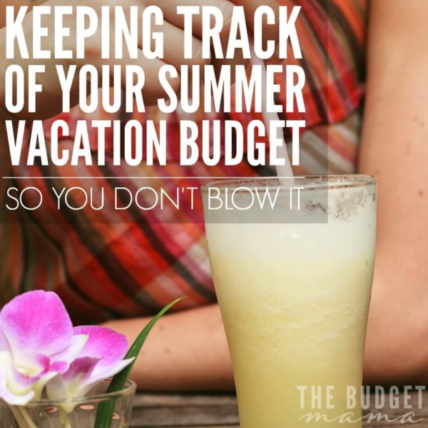 Keeping Track of Your Summer Vacation Budget