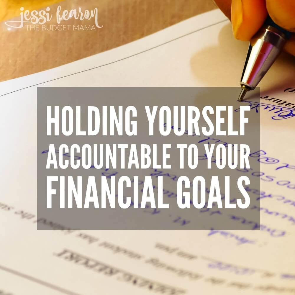 Financial Goals: How To Hold Yourself Accountable To Your Financial Goals