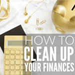 How I cleaned up my finances…