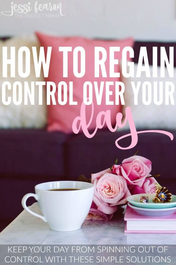 How to Regain Control Over Your Day; Keep your day from spiraling out of control with these simple solutions that you can start right away!