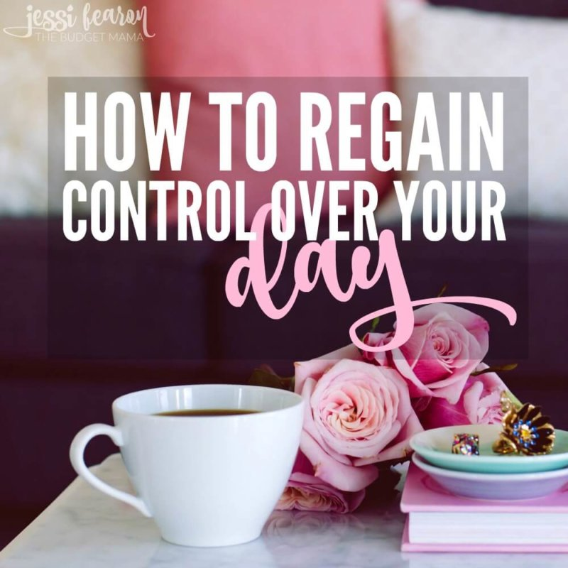 How to Regain Control Over Your Day