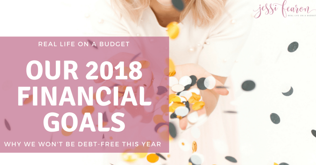 I love these goals! I love how she puts them all out there and explains why they won't become debt-free this year! 2018 Financial Goals