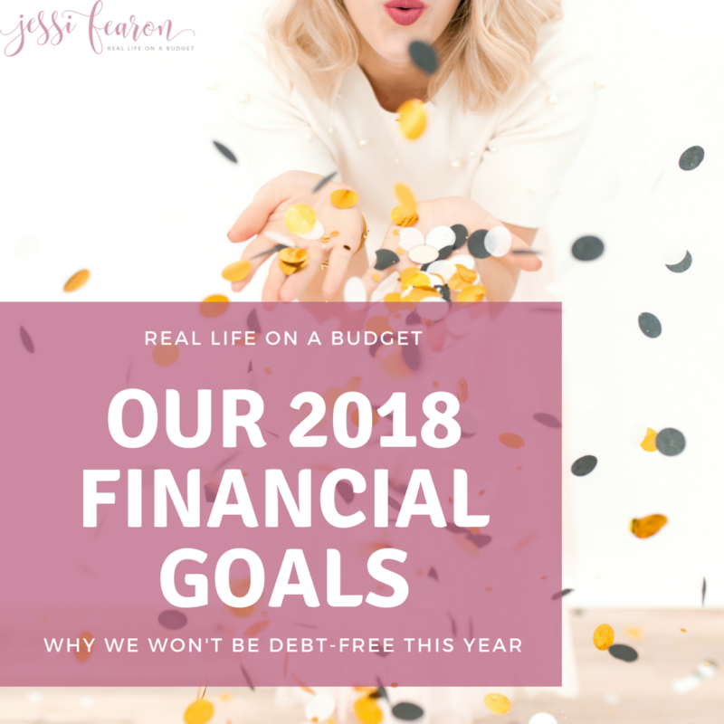Our 2018 Financial Goals & Why we won't be debt-free this year.