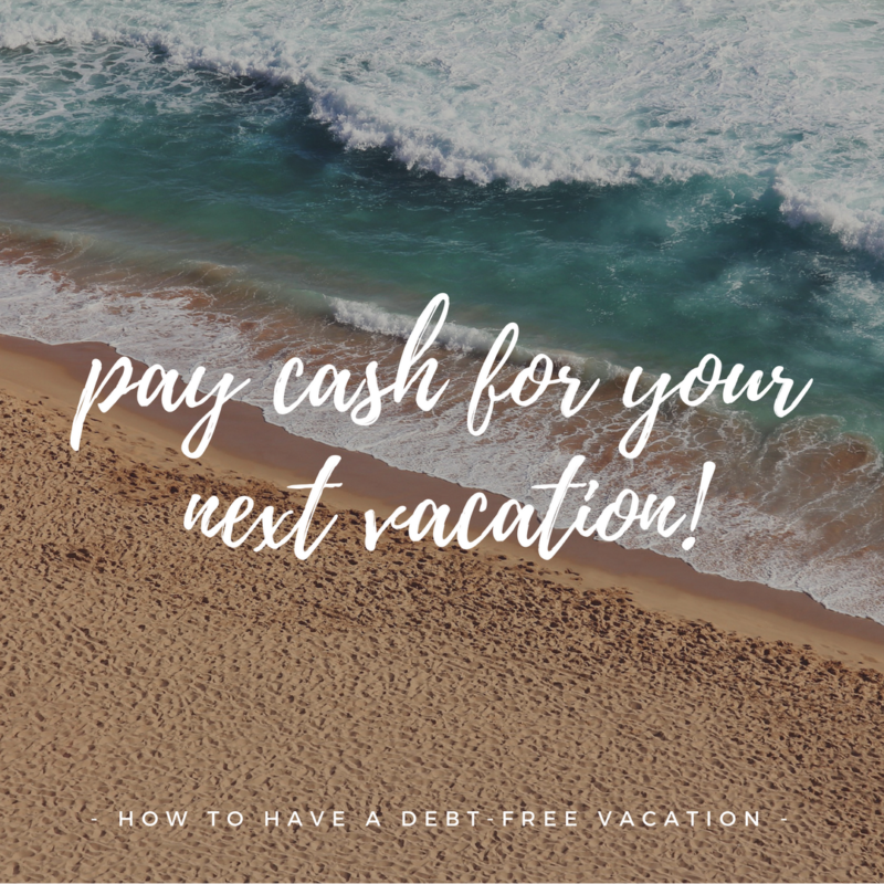 How to Pay Cash for a Vacation Instead of Going Further into Debt