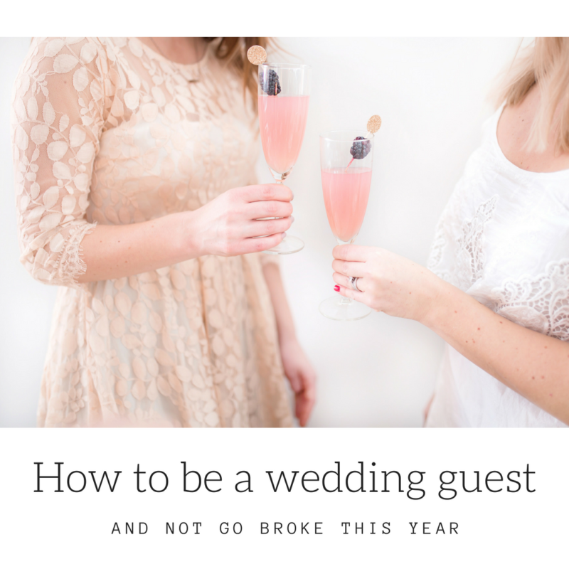 How to NOT go broke as a wedding guest this year