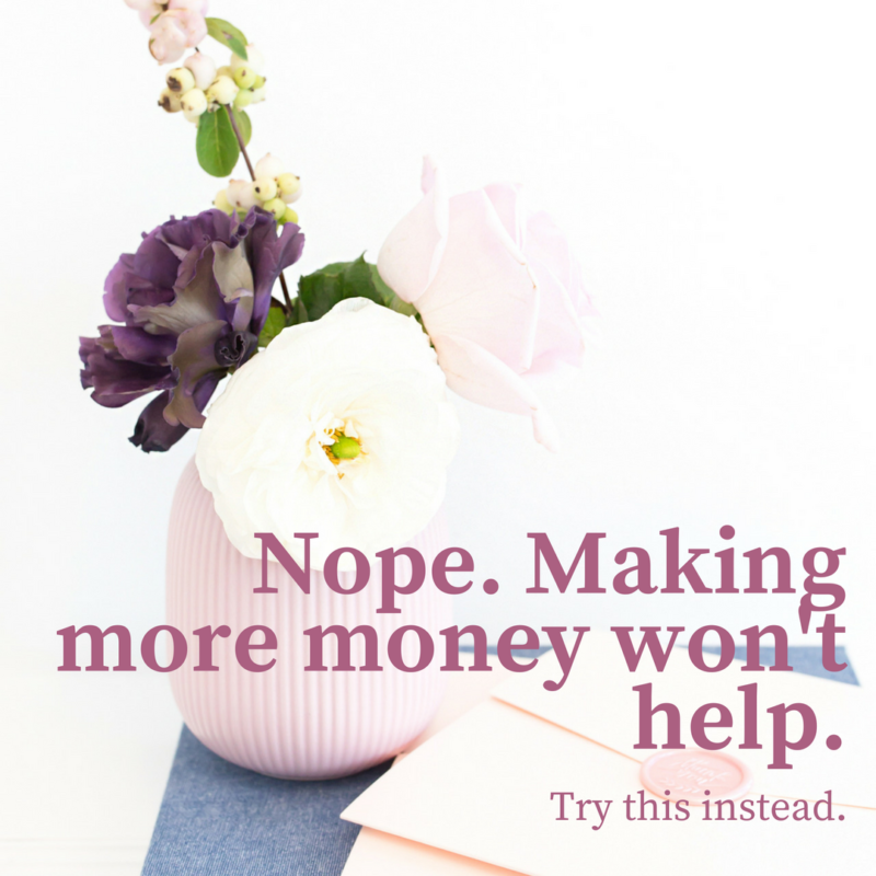 Nope, making more money won't help you.