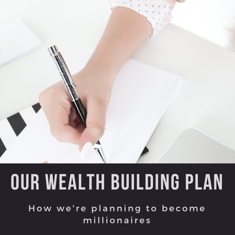 How to build wealth - our plan for building wealth so we can one day become millionaires