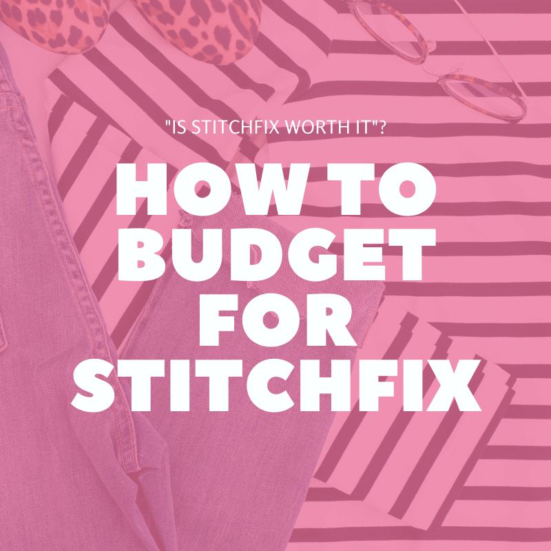 Wondering if Stitchfix is worth it? This is how I budget for StitchFix and make it fit into our budget and get the most out of every fix.